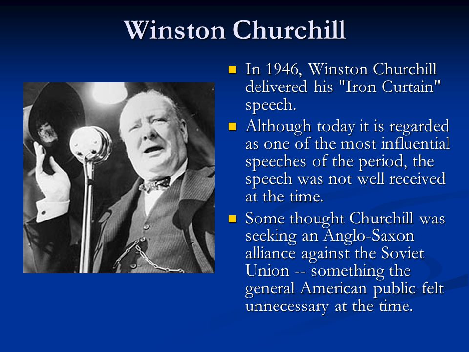 Winston Churchill In 1946, Winston Churchill delivered his Iron Curtain speech.