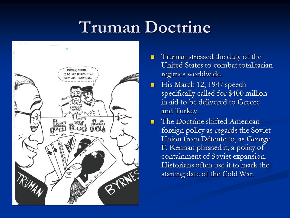 Truman Doctrine Truman stressed the duty of the United States to combat totalitarian regimes worldwide.
