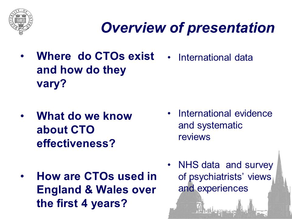 Overview of presentation Where do CTOs exist and how do they vary? What do we know about CTO effectiveness? How are CTOs used in England & Wales over