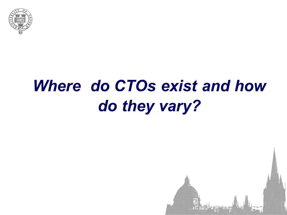 Where do CTOs exist and how do they vary