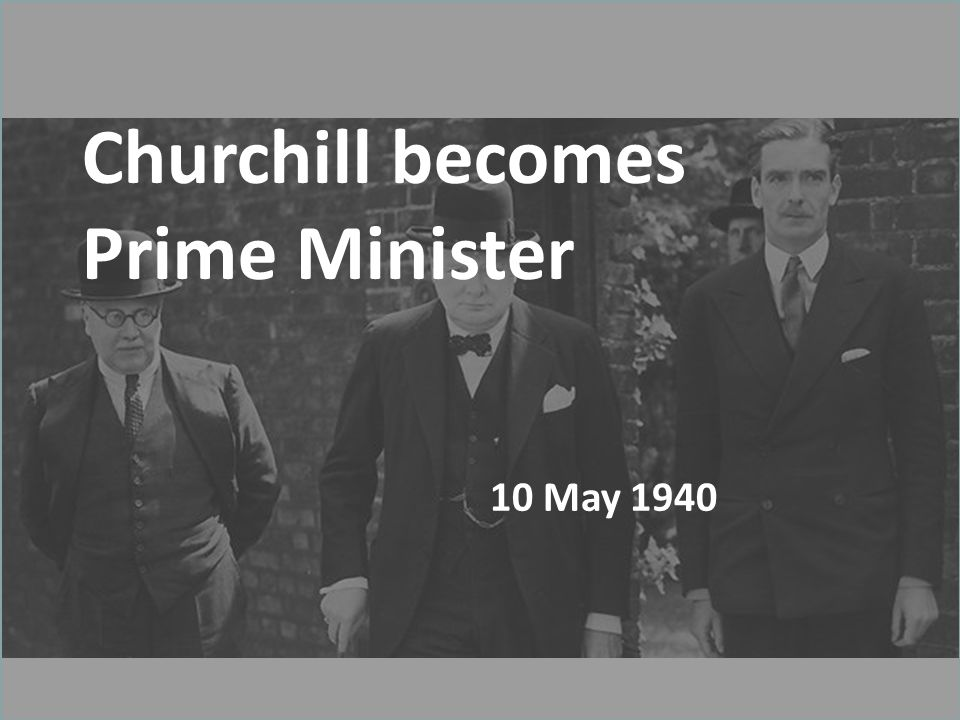 Churchill becomes Prime Minister 10 May 1940