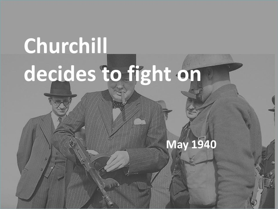 Churchill decides to fight on May 1940