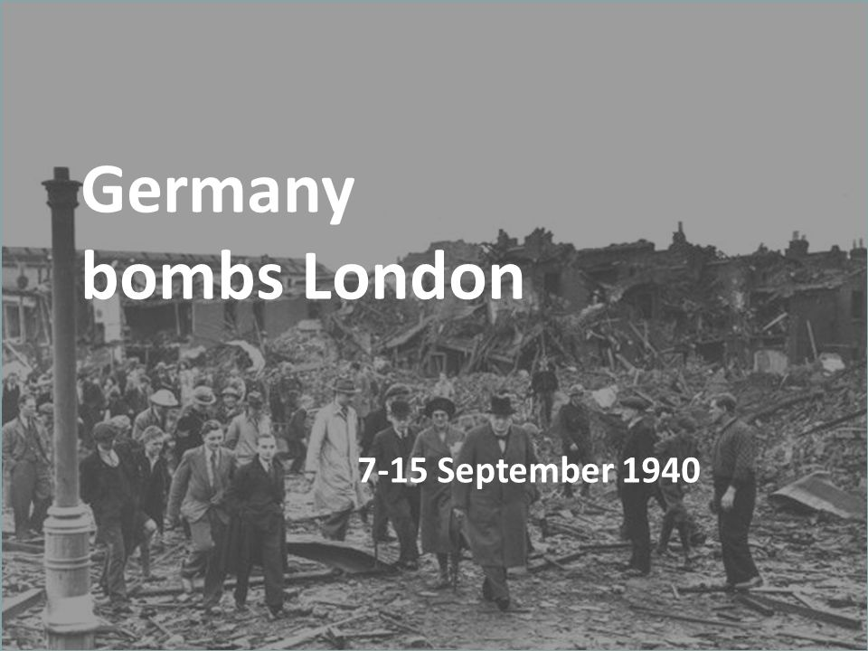 Germany bombs London 7-15 September 1940
