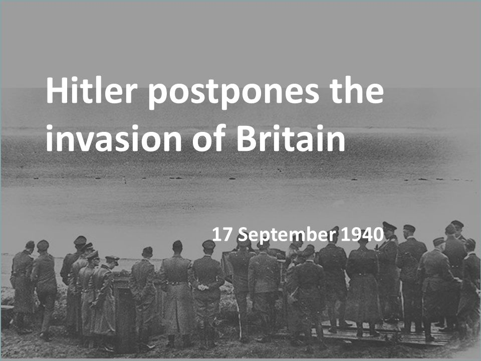 Hitler postpones the invasion of Britain 17 September 1940