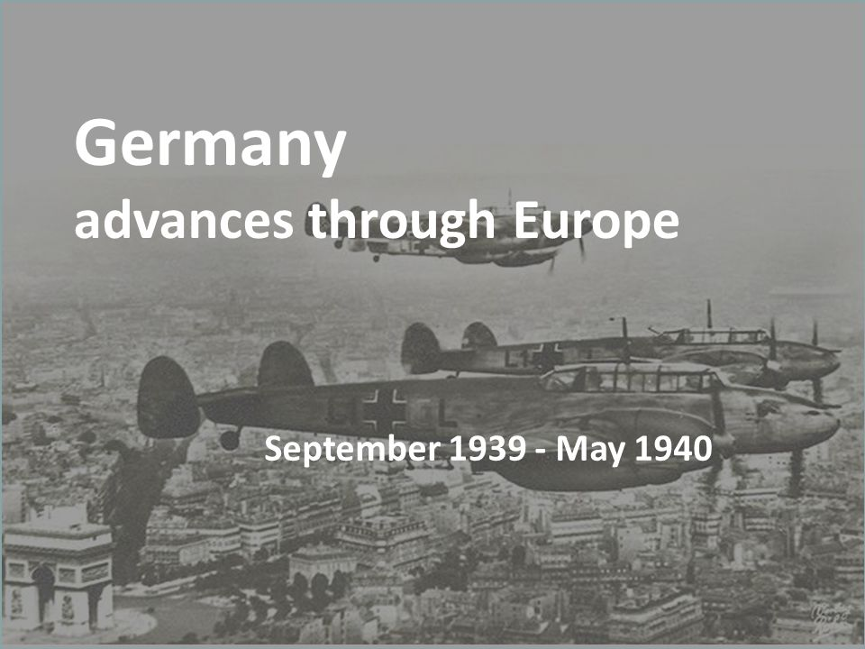 Germany advances through Europe September 1939 - May 1940
