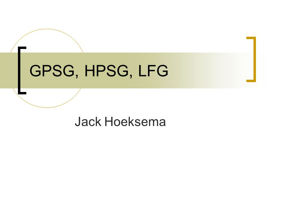 GPSG, HPSG, LFG Jack Hoeksema