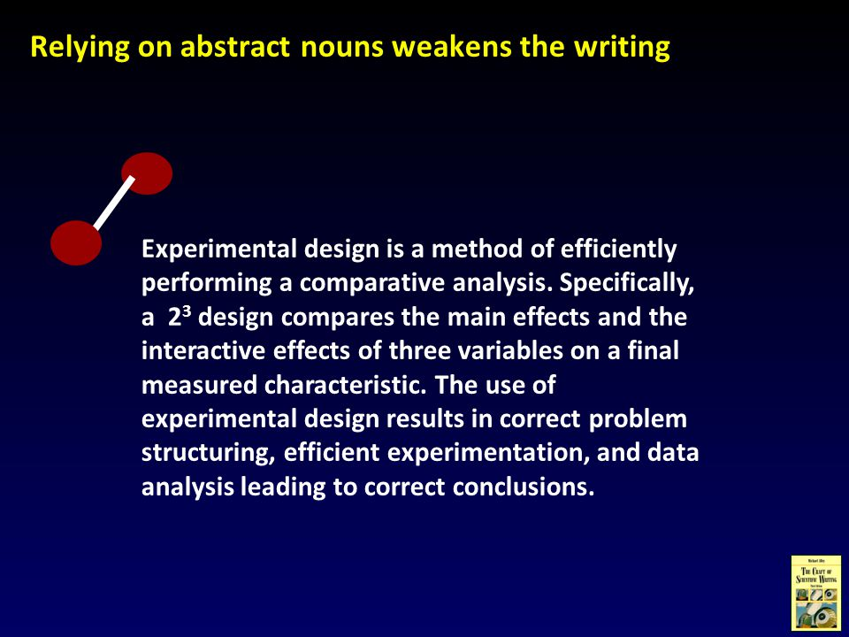 Experimental design is a method of efficiently performing a comparative analysis. Specifically, a 2 3 design compares the main effects and the interac