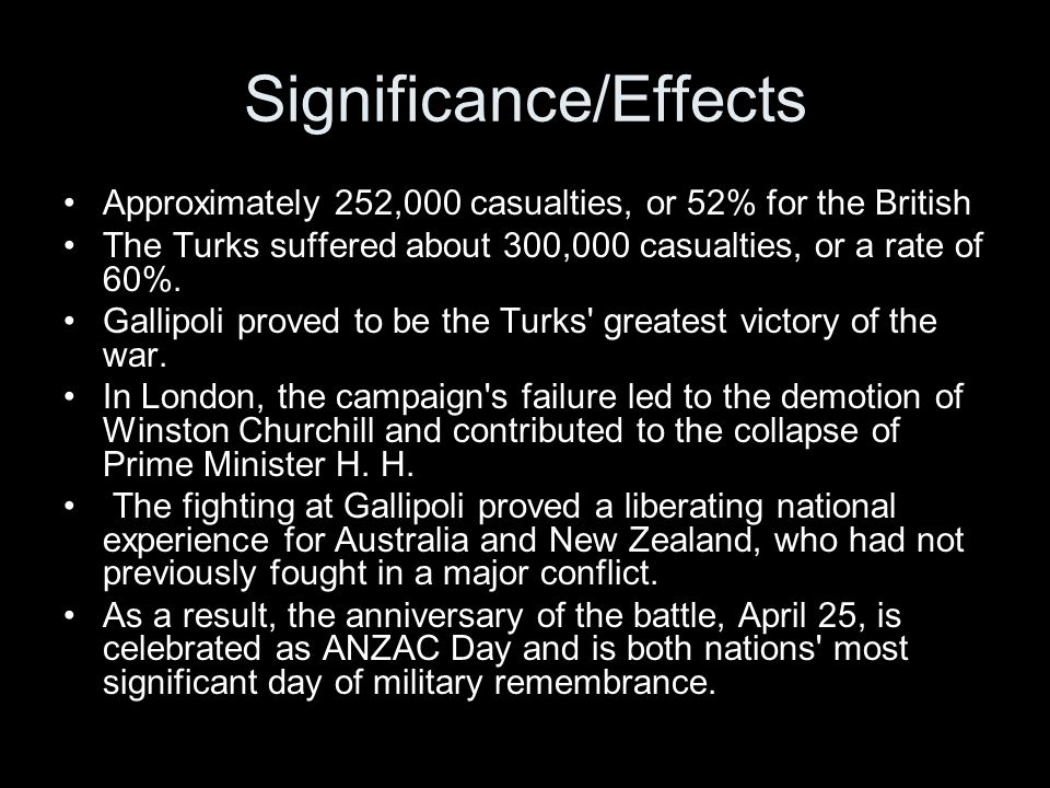 Significance/Effects Approximately 252,000 casualties, or 52% for the British The Turks suffered about 300,000 casualties, or a rate of 60%.