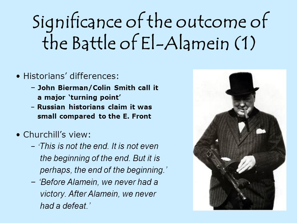 Historians' differences: – John Bierman/Colin Smith call it a major 'turning point' – Russian historians claim it was small compared to the E.