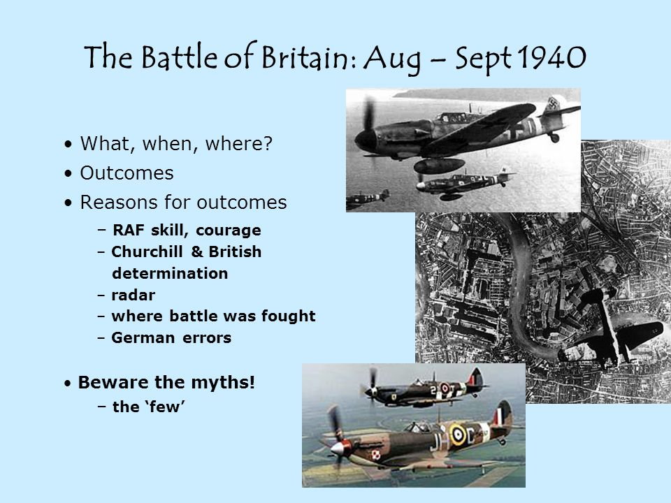 Significance of the outcome of the Battle of Britain (1) End of Operation Sealion – the debate: was it realistic.