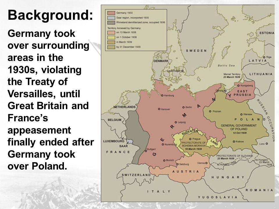 Background: Germany took over surrounding areas in the 1930s, violating the Treaty of Versailles, until Great Britain and France's appeasement finally