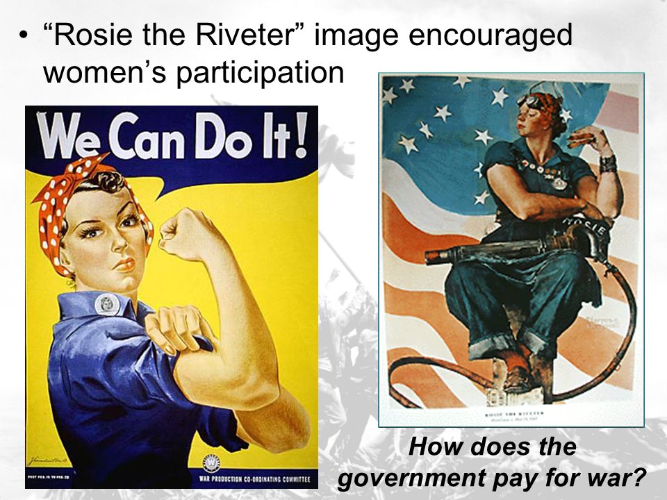 """""""Rosie the Riveter"""" image encouraged women's participation How does the government pay for war?"""