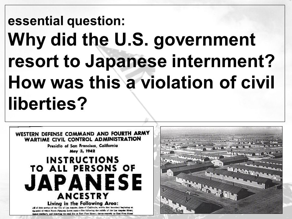 essential question: Why did the U.S. government resort to Japanese internment? How was this a violation of civil liberties?