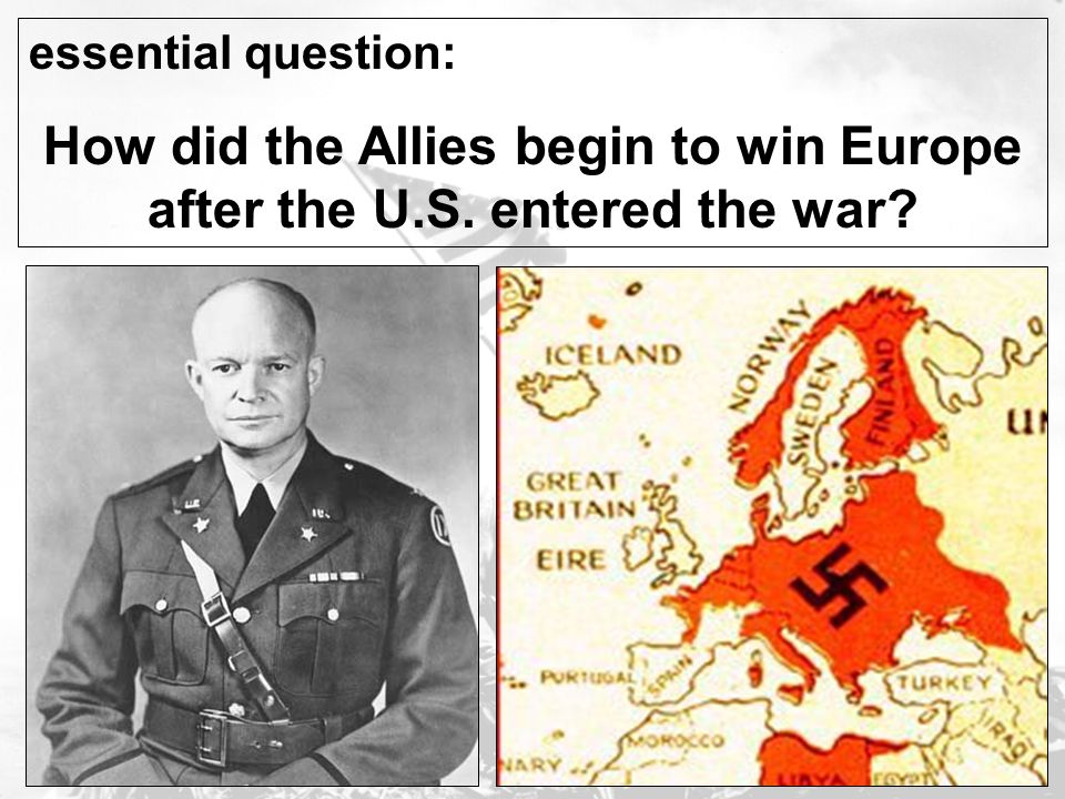 essential question: How did the Allies begin to win Europe after the U.S. entered the war?