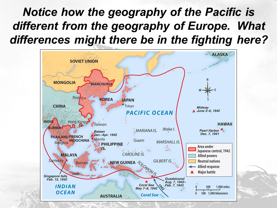 Notice how the geography of the Pacific is different from the geography of Europe. What differences might there be in the fighting here?