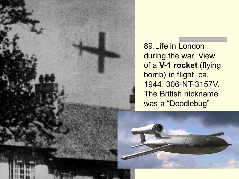89.Life in London during the war. View of a V-1 rocket (flying bomb) in flight, ca.