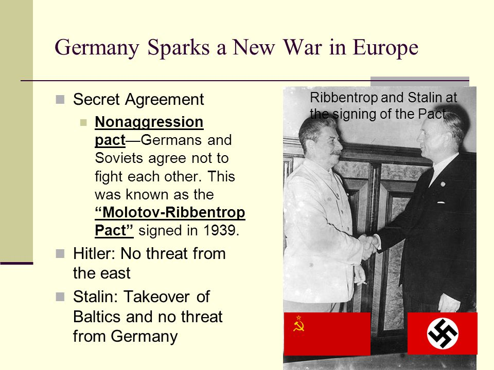 Germany Sparks a New War in Europe Secret Agreement Nonaggression pact—Germans and Soviets agree not to fight each other.