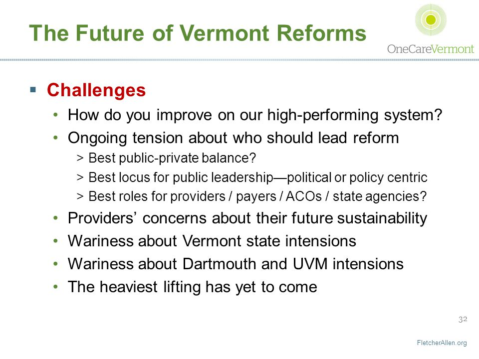 FletcherAllen.org 32 The Future of Vermont Reforms  Challenges How do you improve on our high-performing system.