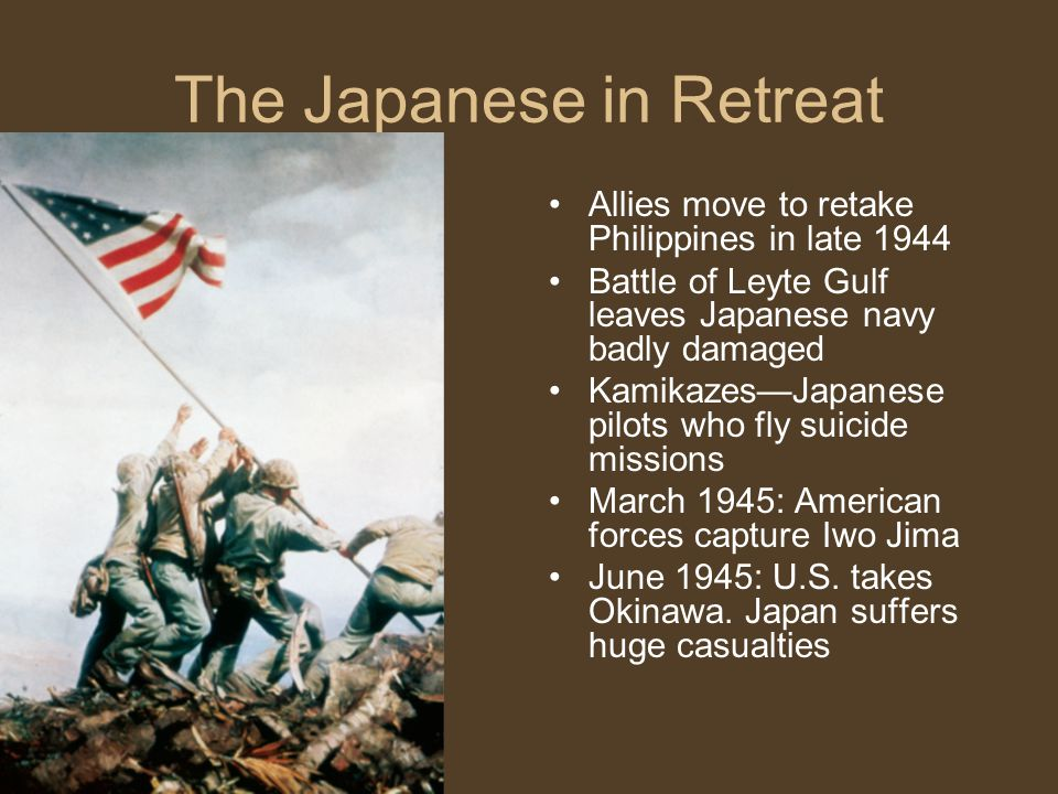 The Japanese in Retreat Allies move to retake Philippines in late 1944 Battle of Leyte Gulf leaves Japanese navy badly damaged Kamikazes—Japanese pilo