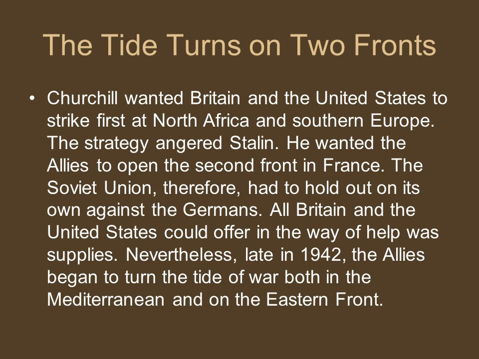 The Tide Turns on Two Fronts Churchill wanted Britain and the United States to strike first at North Africa and southern Europe.