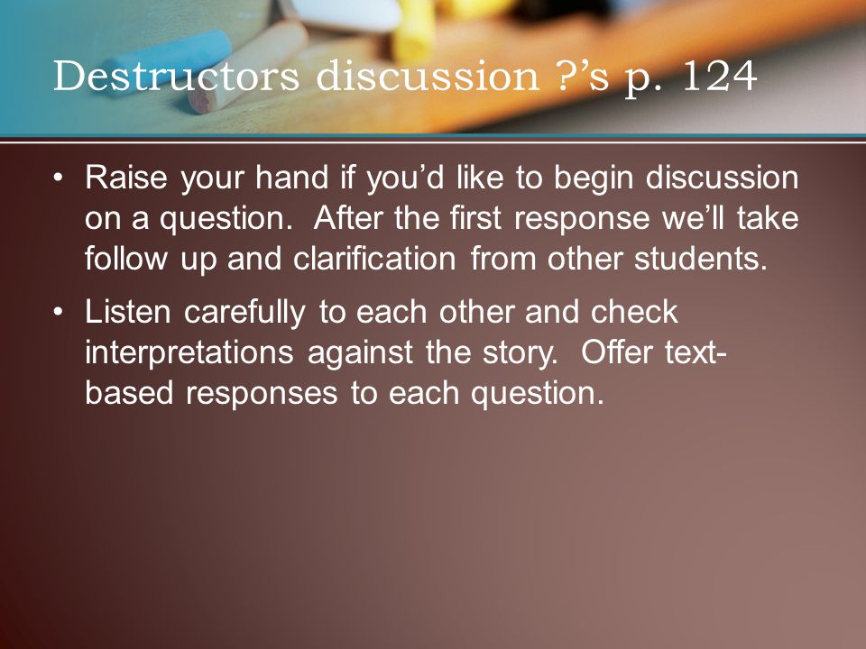 Destructors discussion ?'s p. 124 Raise your hand if you'd like to begin discussion on a question. After the first response we'll take follow up and c