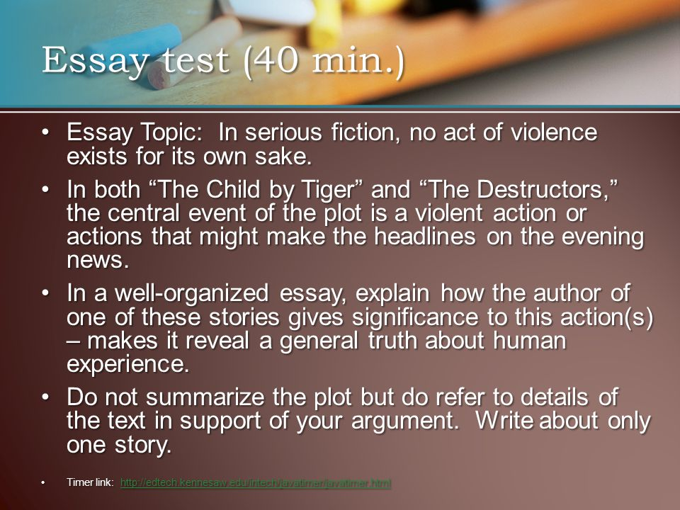 Essay test (40 min.) Essay Topic: In serious fiction, no act of violence exists for its own sake.Essay Topic: In serious fiction, no act of violence e