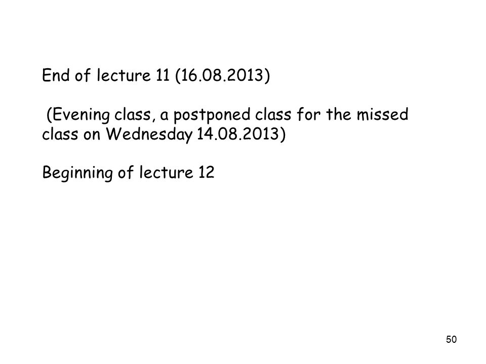 50 End of lecture 11 (16.08.2013) (Evening class, a postponed class for the missed class on Wednesday 14.08.2013) Beginning of lecture 12