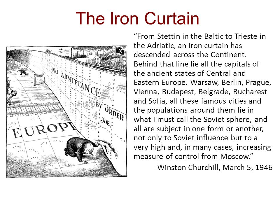 The Iron Curtain From Stettin in the Baltic to Trieste in the Adriatic, an iron curtain has descended across the Continent.