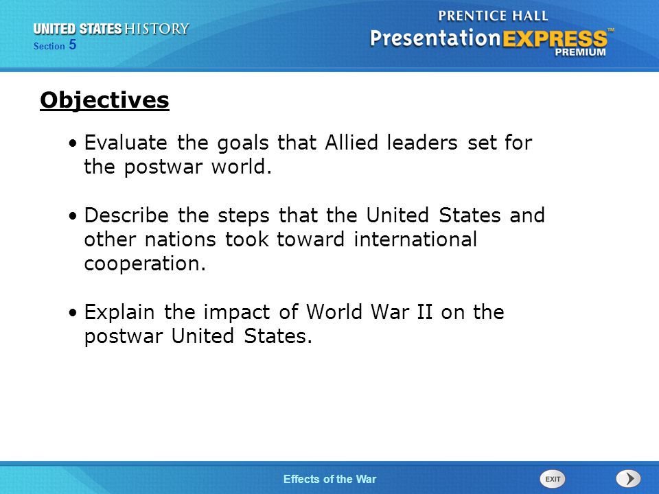 The Cold War BeginsEffects of the War Section 5 Evaluate the goals that Allied leaders set for the postwar world.