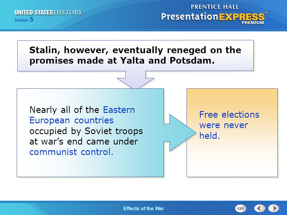 The Cold War BeginsEffects of the War Section 5 Stalin, however, eventually reneged on the promises made at Yalta and Potsdam.