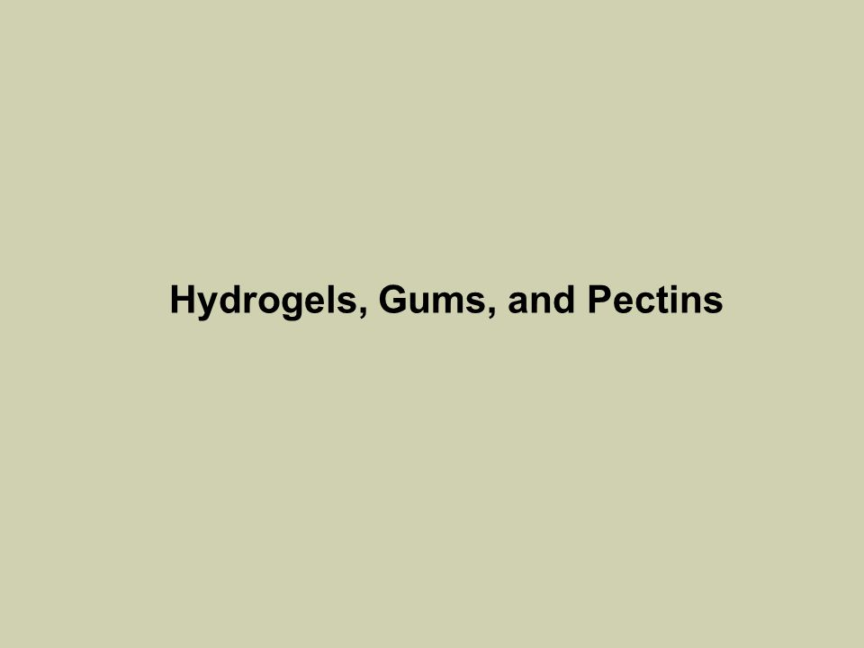 Hydrogels, Gums, and Pectins