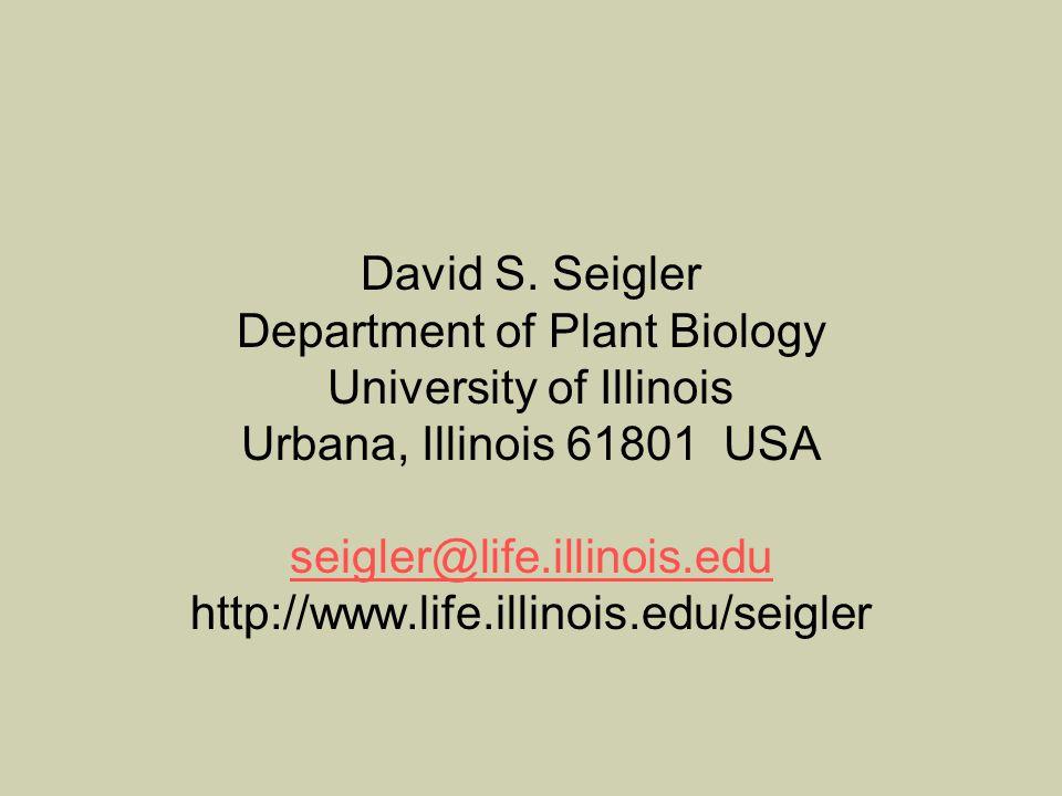 David S. Seigler Department of Plant Biology University of Illinois Urbana, Illinois 61801 USA seigler@life.illinois.edu http://www.life.illinois.edu/