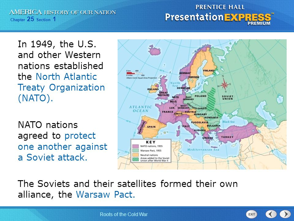 Chapter 25 Section 1 Roots of the Cold War In 1949, the U.S. and other Western nations established the North Atlantic Treaty Organization (NATO). The