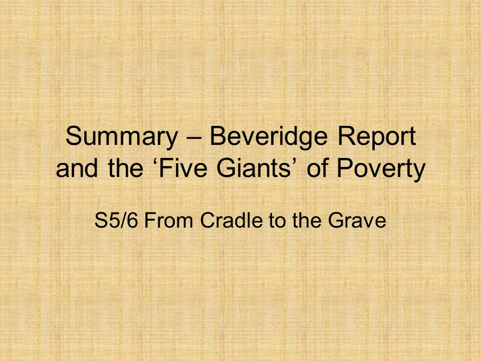 4 Headings you must take notes on 1.The importance of William Beveridge 2.The main points of the Beveridge Report and its importance 3.Progress made towards the Beveridge Report by 1945 4.The 1944 Education Act and some criticisms of it