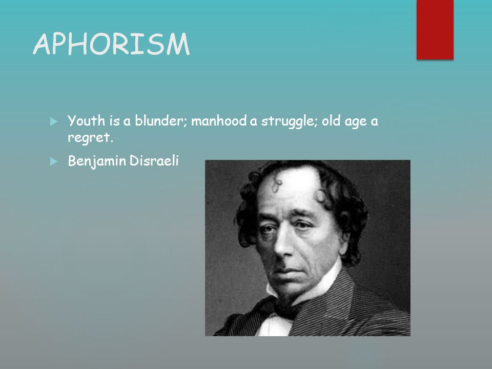 APHORISM  Youth is a blunder; manhood a struggle; old age a regret.  Benjamin Disraeli