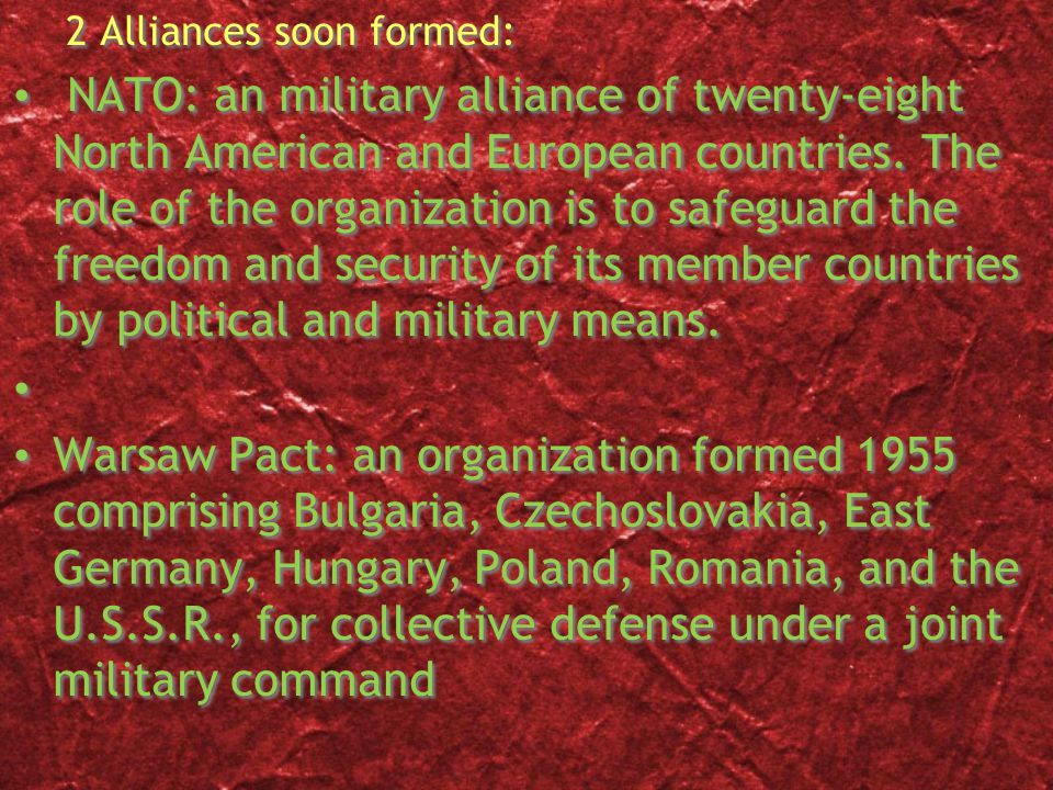 2 Alliances soon formed: NATO: an military alliance of twenty-eight North American and European countries.