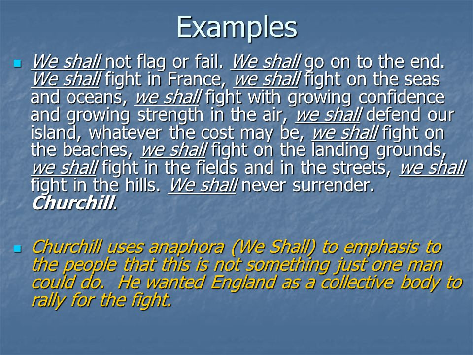 Examples We shall not flag or fail. We shall go on to the end.