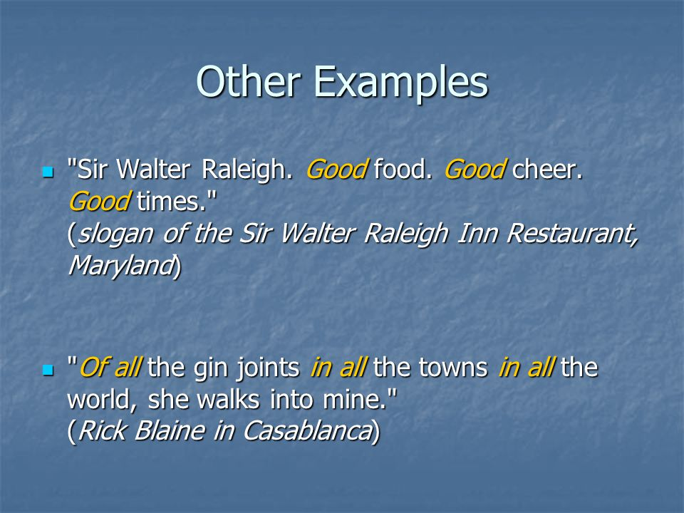 Other Examples Sir Walter Raleigh. Good food. Good cheer.