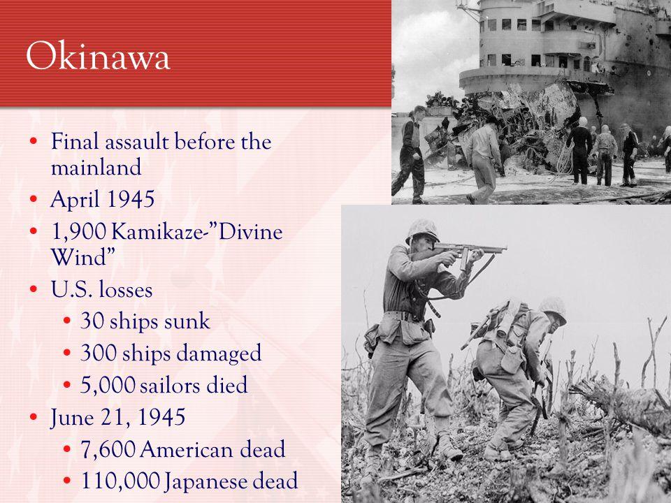 Okinawa Final assault before the mainland April 1945 1,900 Kamikaze- Divine Wind U.S.