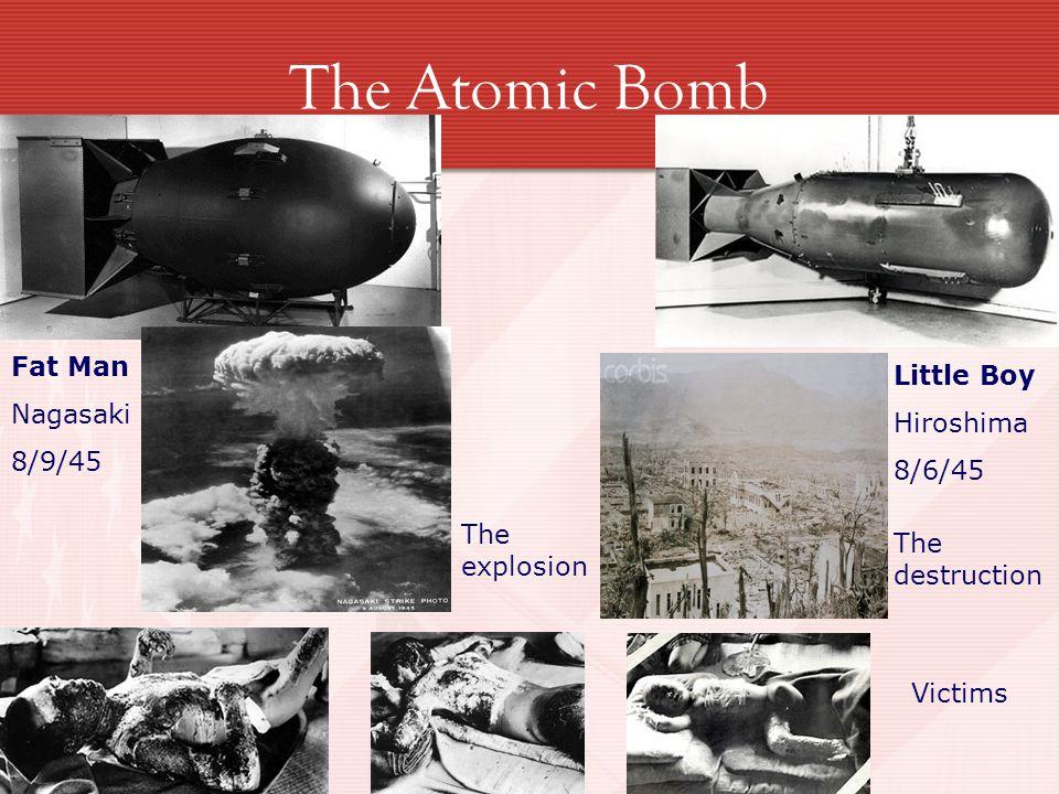 The Atomic Bomb Fat Man Nagasaki 8/9/45 Little Boy Hiroshima 8/6/45 Victims The explosion The destruction