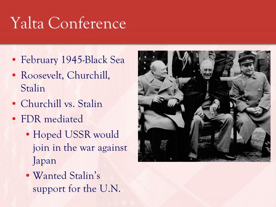 Yalta Conference February 1945-Black Sea Roosevelt, Churchill, Stalin Churchill vs.
