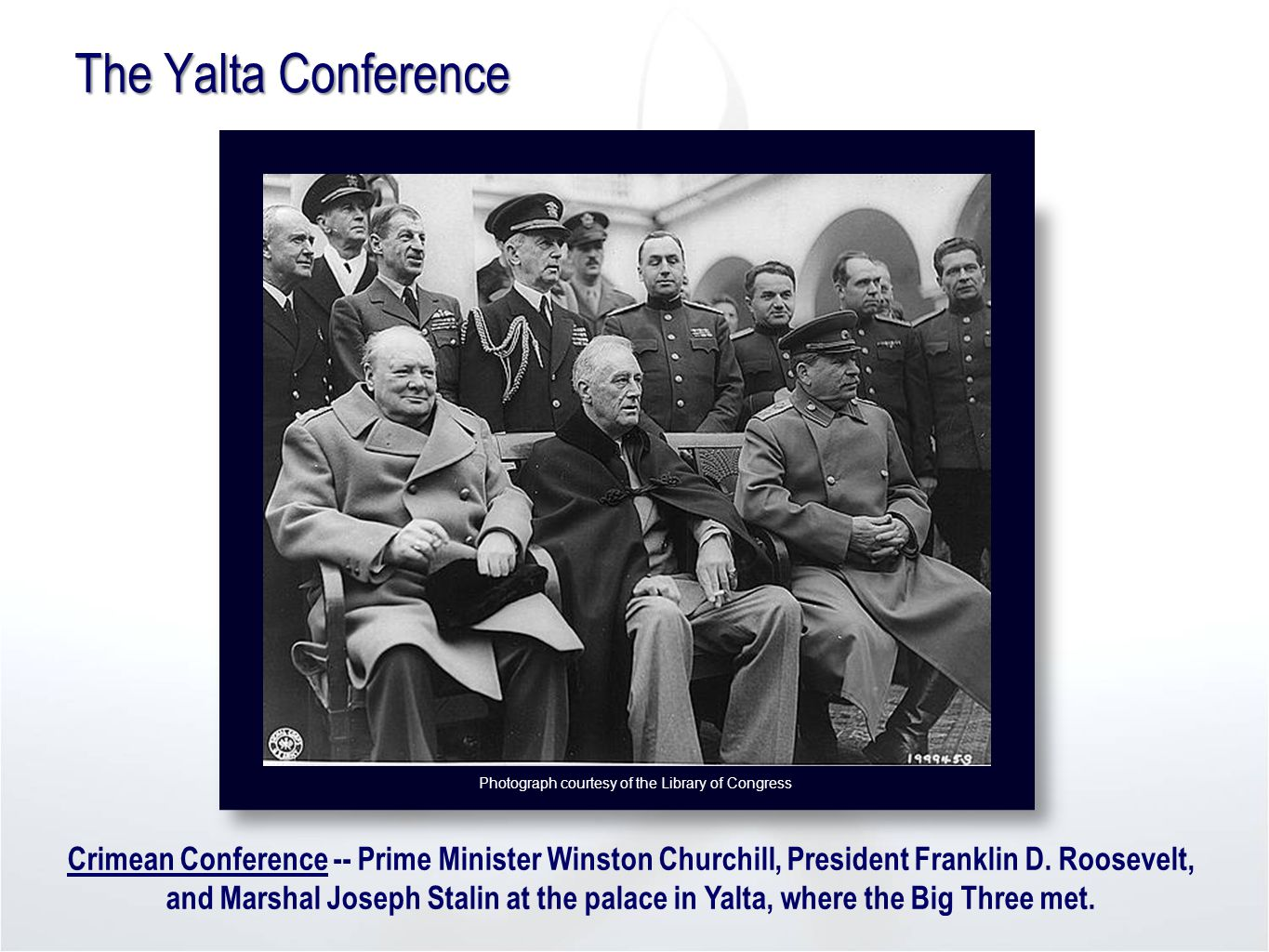 The Yalta Conference Crimean Conference -- Prime Minister Winston Churchill, President Franklin D.