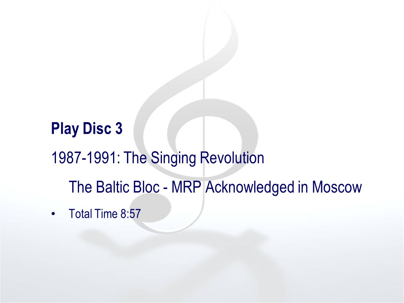 Play Disc 3 1987-1991: The Singing Revolution The Baltic Bloc - MRP Acknowledged in Moscow Total Time 8:57