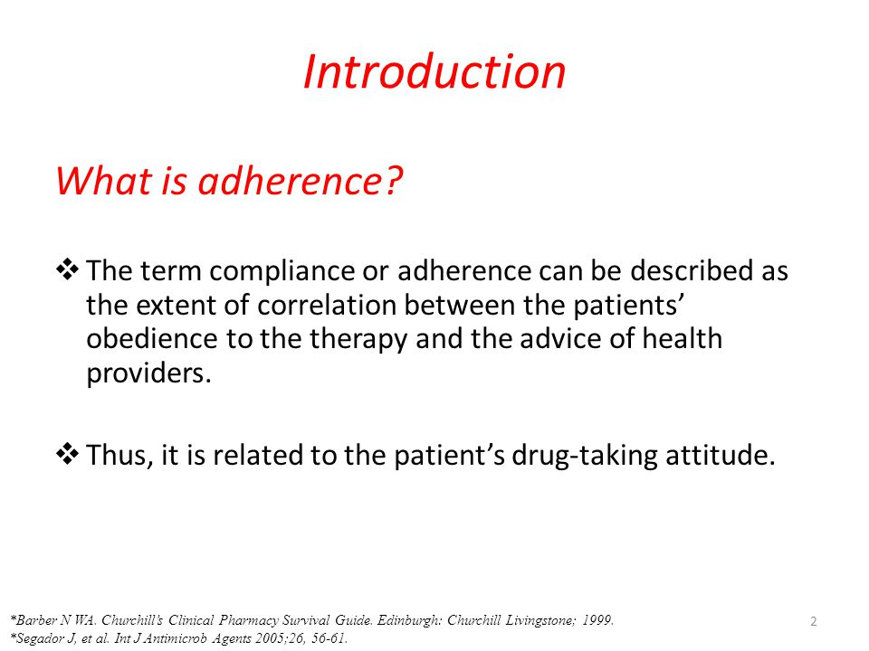  Adherence can be affected by certain factors;  Dose & frequency of drug  Duration of treatment  Pharmacological factors (eg; adverse effects)  Psychosocial factors (eg; patient dissatisfaction)  Medical errors (eg; lack of patient information) 3 *Pechere JC, et al.
