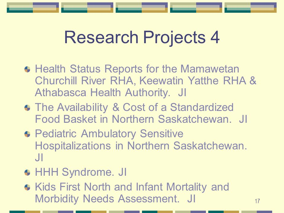 17 Research Projects 4 Health Status Reports for the Mamawetan Churchill River RHA, Keewatin Yatthe RHA & Athabasca Health Authority.
