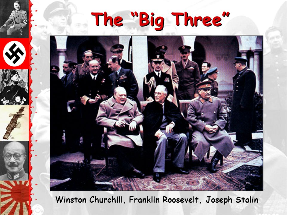 The End of the War The Big Three (Churchill, Roosevelt, and Stalin) meet at a city called Yalta in 1945 to discuss post-war plans Germans surrender on May 7, 1945 Aug.