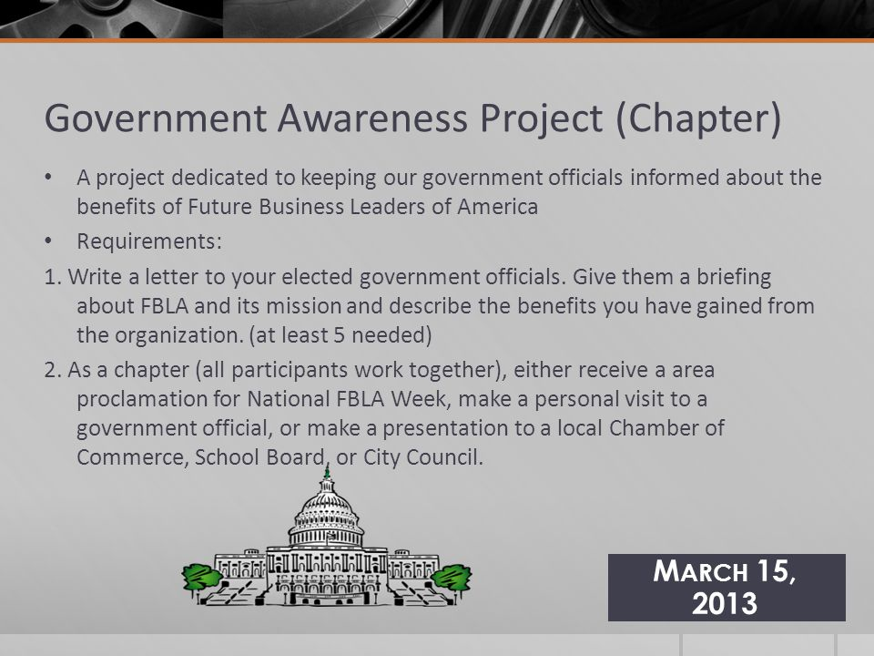 Government Awareness Project (Chapter) A project dedicated to keeping our government officials informed about the benefits of Future Business Leaders of America Requirements: 1.
