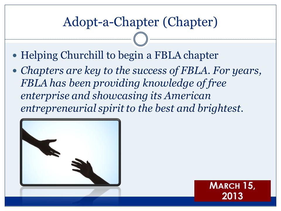 Adopt-a-Chapter (Chapter) Helping Churchill to begin a FBLA chapter Chapters are key to the success of FBLA.