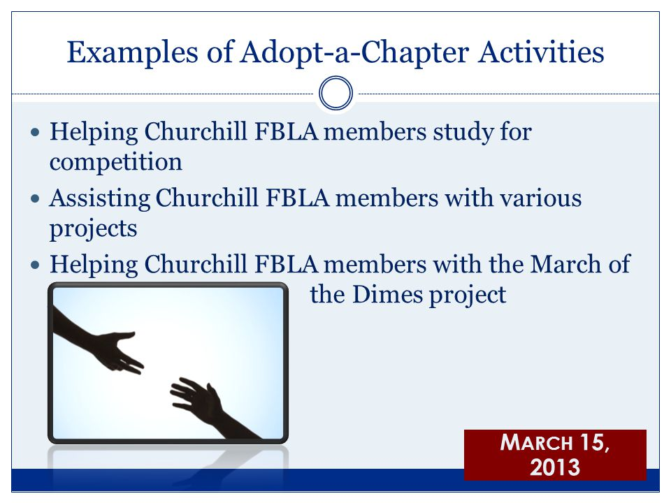 Examples of Adopt-a-Chapter Activities Helping Churchill FBLA members study for competition Assisting Churchill FBLA members with various projects Hel