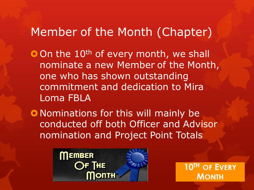 Member of the Month (Chapter)  On the 10 th of every month, we shall nominate a new Member of the Month, one who has shown outstanding commitment and